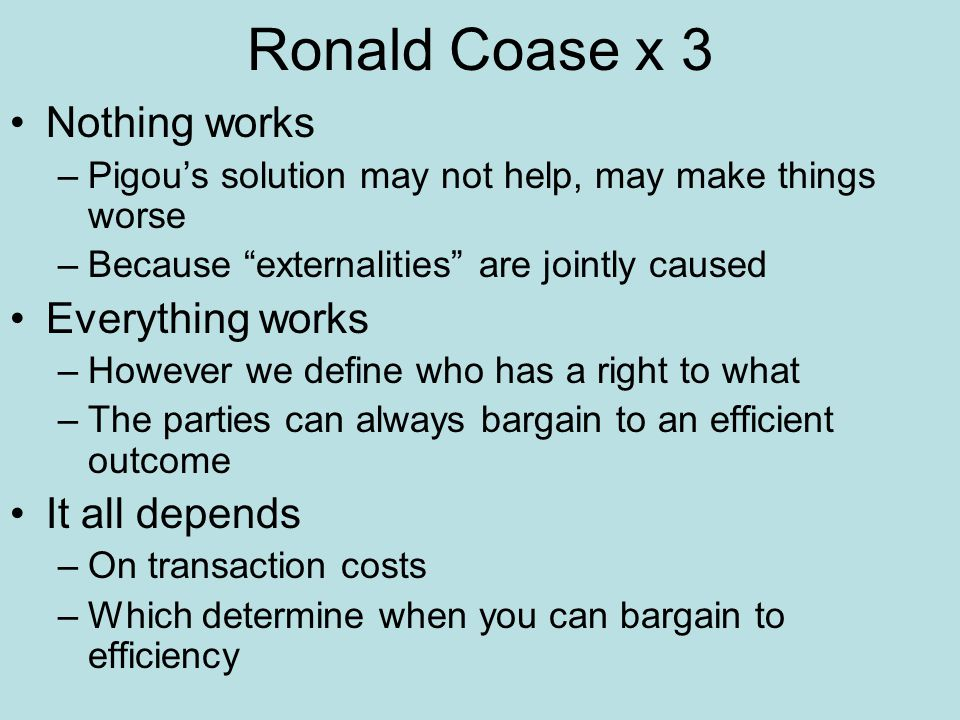 Ronald Coase x 3 Nothing works Everything works It all depends
