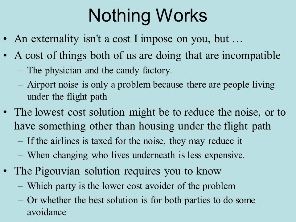 Nothing Works An externality isn t a cost I impose on you, but …