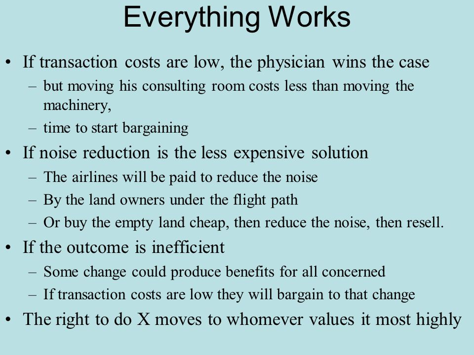 Everything Works If transaction costs are low, the physician wins the case. but moving his consulting room costs less than moving the machinery,