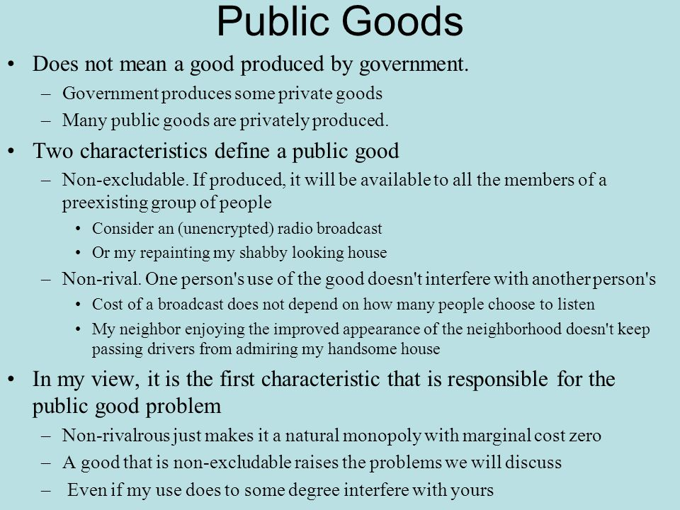 Public Goods Does not mean a good produced by government.