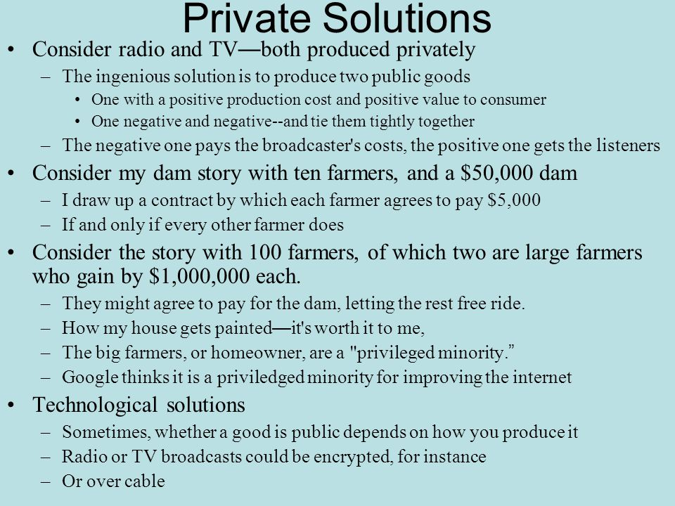 Private Solutions Consider radio and TV—both produced privately