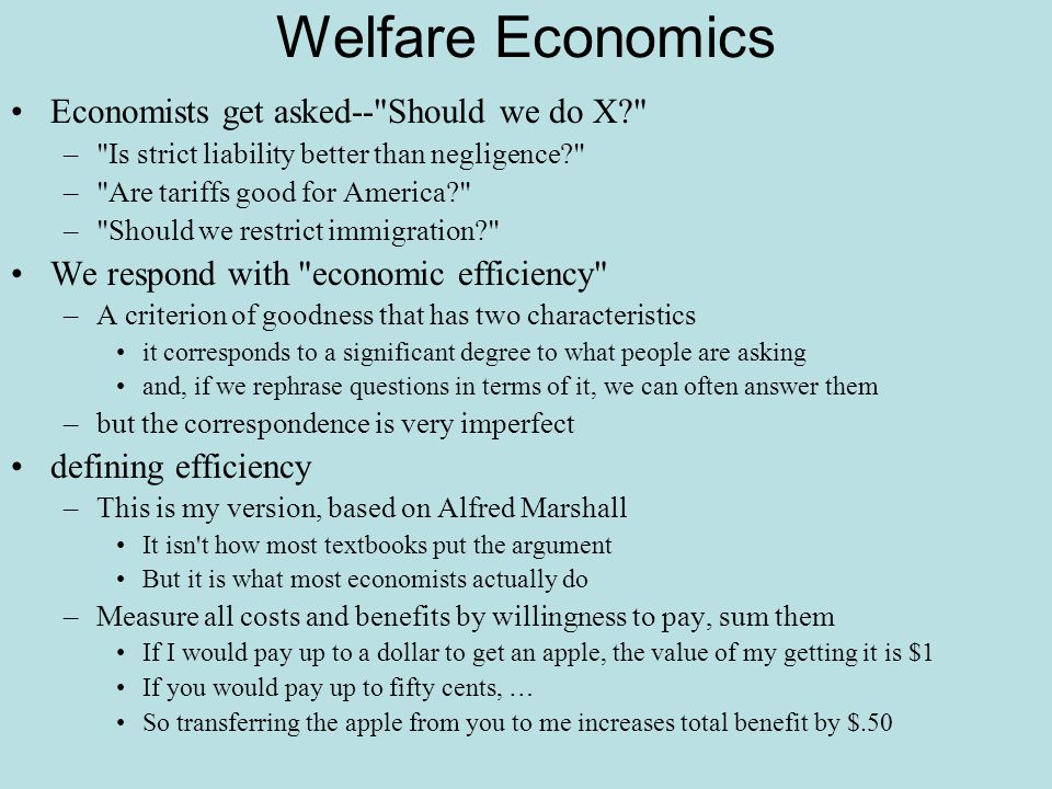 Welfare Economics Economists get asked-- Should we do X