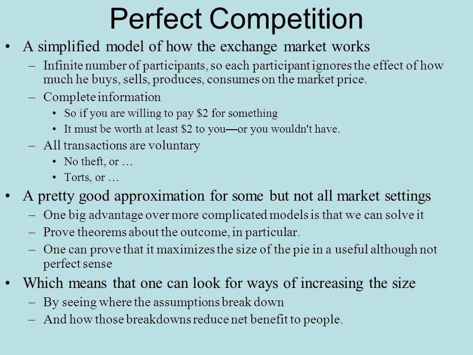 Perfect Competition A simplified model of how the exchange market works.