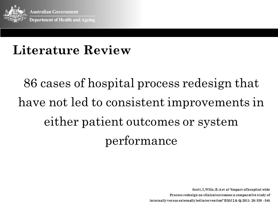 Literature Review 86 cases of hospital process redesign that have not led to consistent improvements in either patient outcomes or system performance.