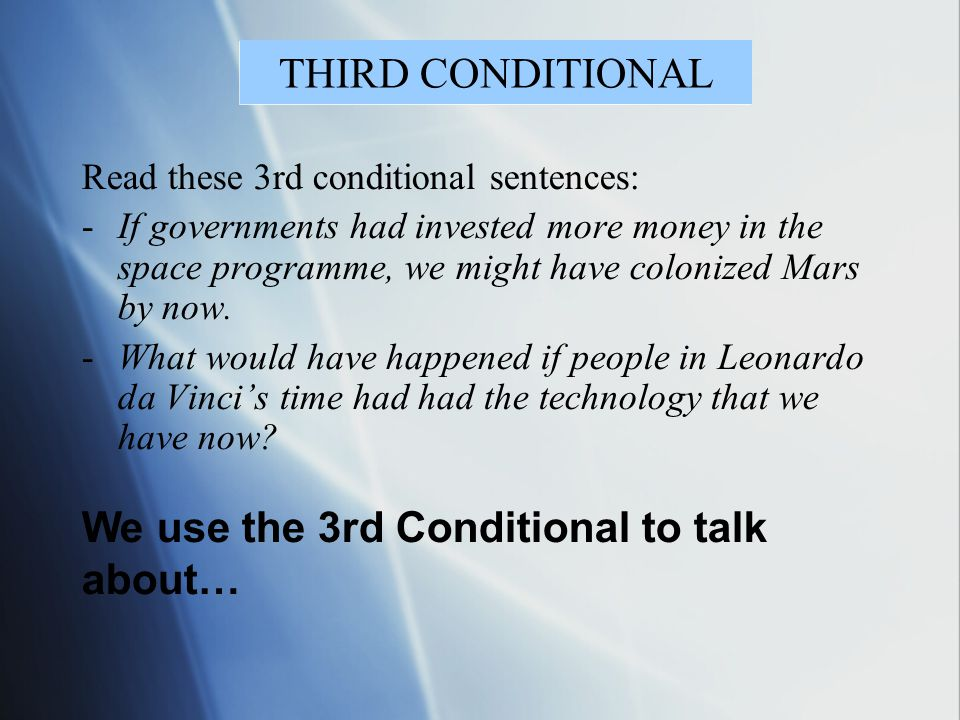 We use the 3rd Conditional to talk about…