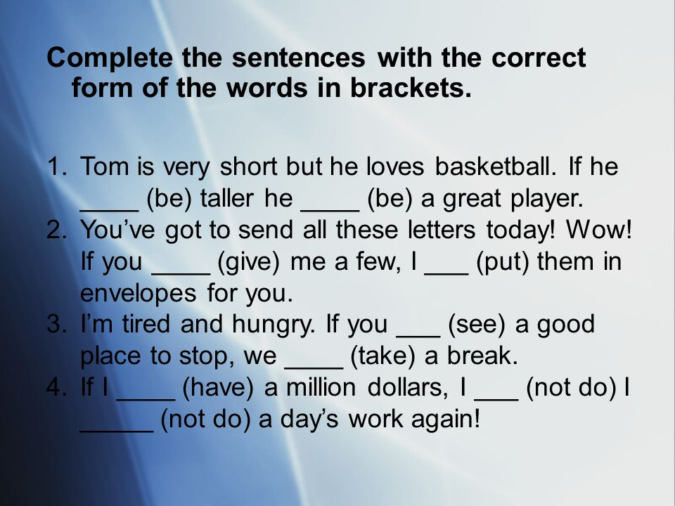 Complete the sentences with the correct form of the words in brackets.