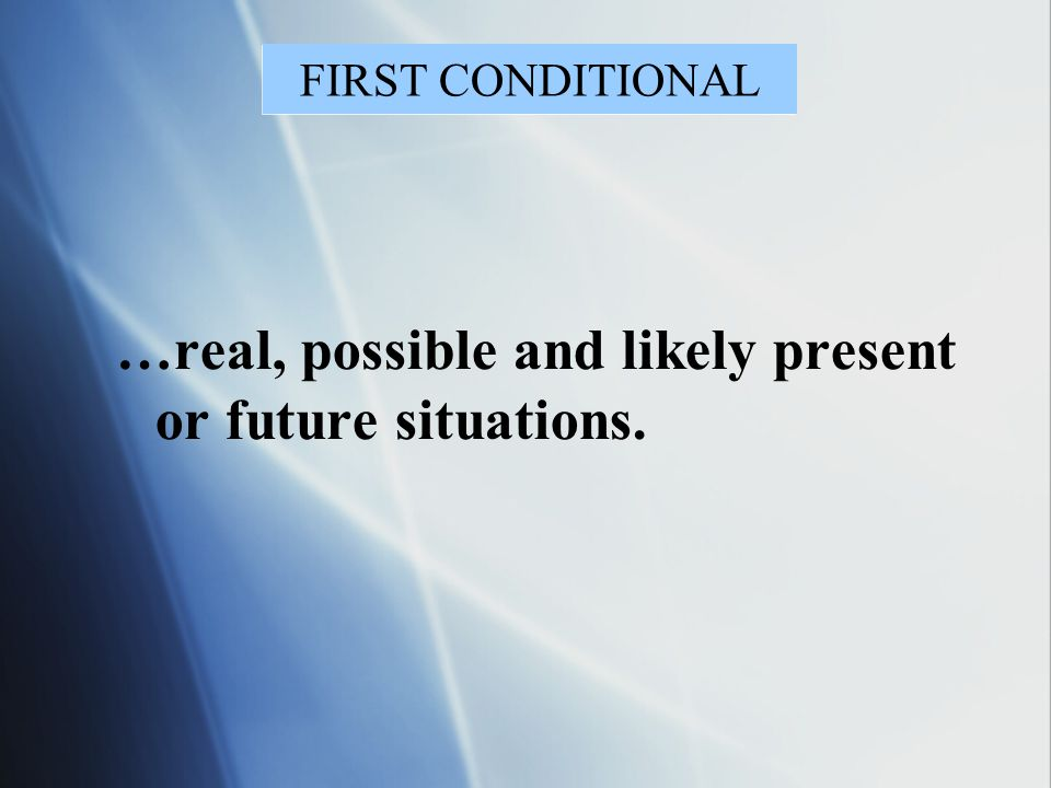 …real, possible and likely present or future situations.