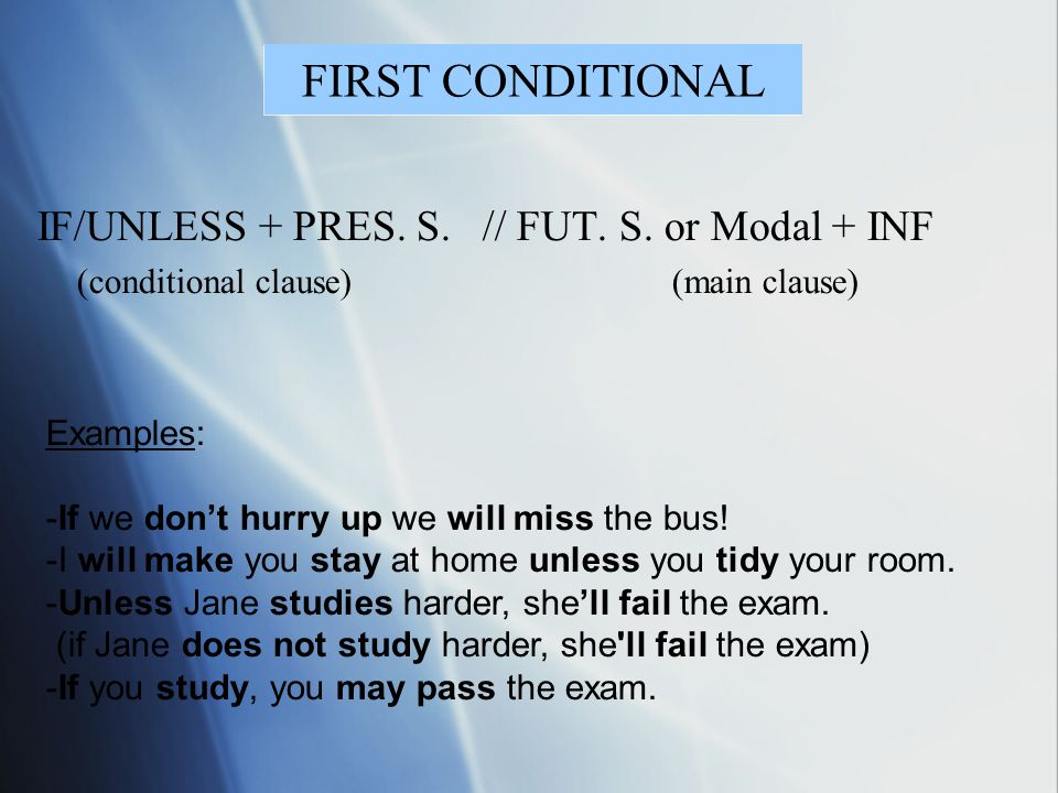 FIRST CONDITIONAL IF/UNLESS + PRES. S. // FUT. S. or Modal + INF