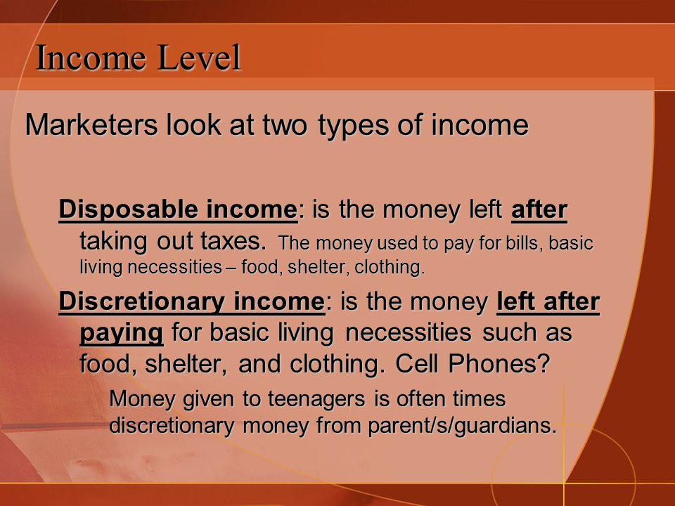 Income Level Marketers look at two types of income