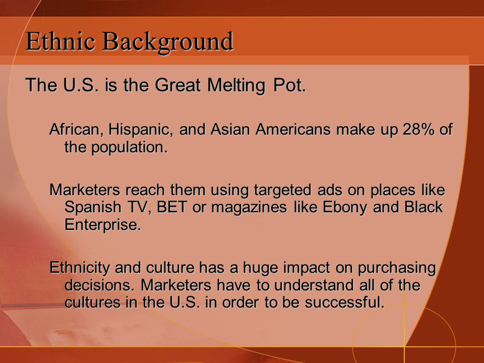 Ethnic Background The U.S. is the Great Melting Pot.