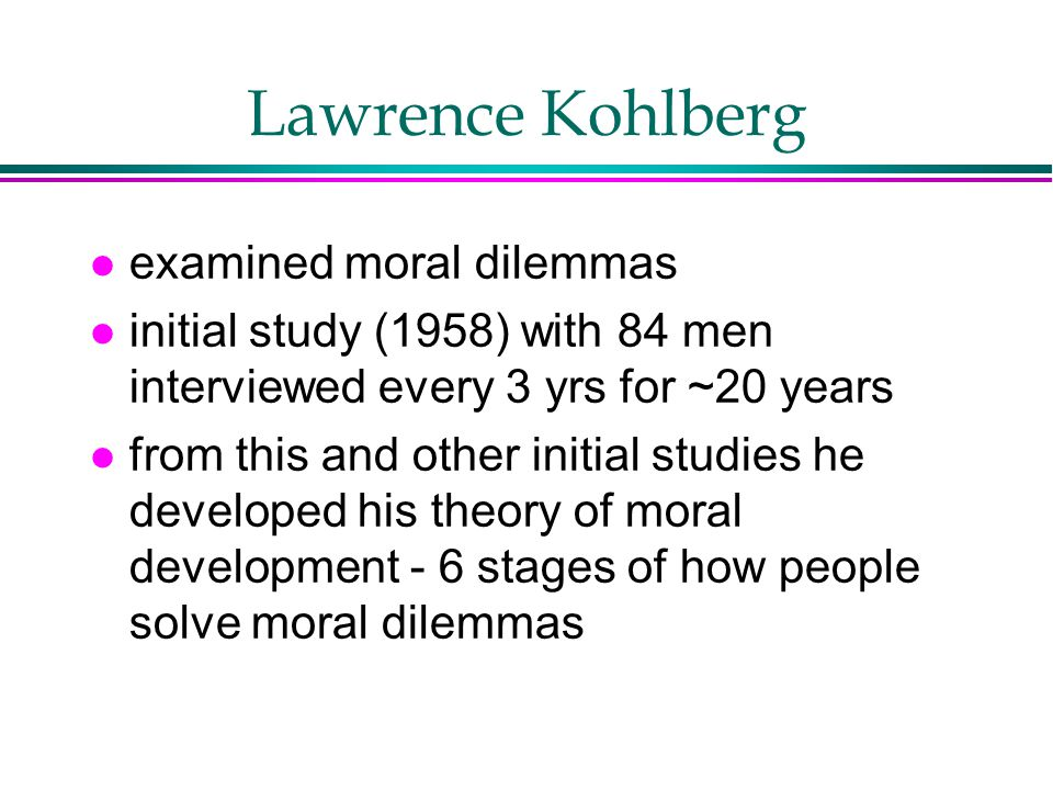 Lawrence Kohlberg examined moral dilemmas