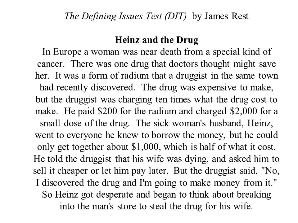 The Defining Issues Test (DIT) by James Rest Heinz and the Drug In Europe a woman was near death from a special kind of cancer.