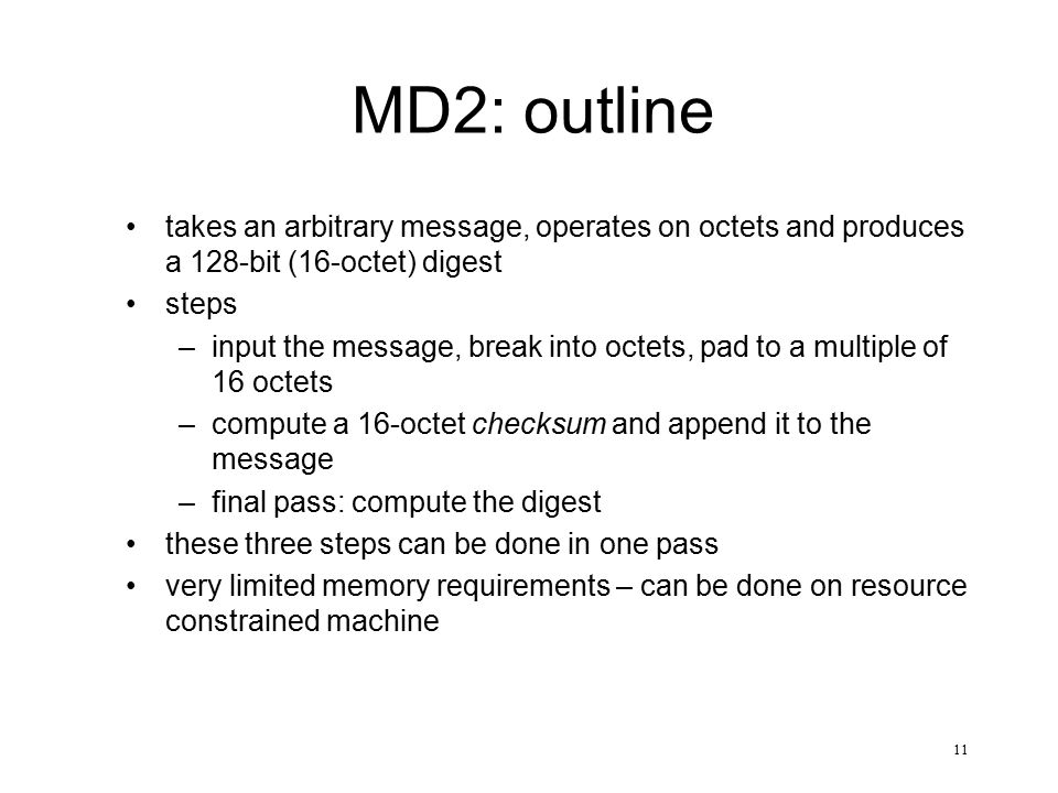 MD2: outline takes an arbitrary message, operates on octets and produces a 128-bit (16-octet) digest.