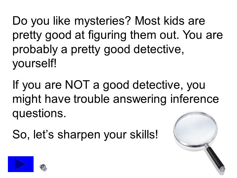 Do you like mysteries. Most kids are pretty good at figuring them out