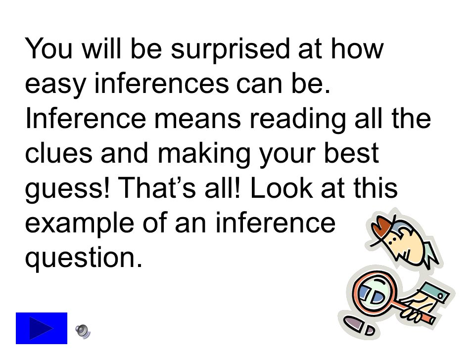 You will be surprised at how easy inferences can be