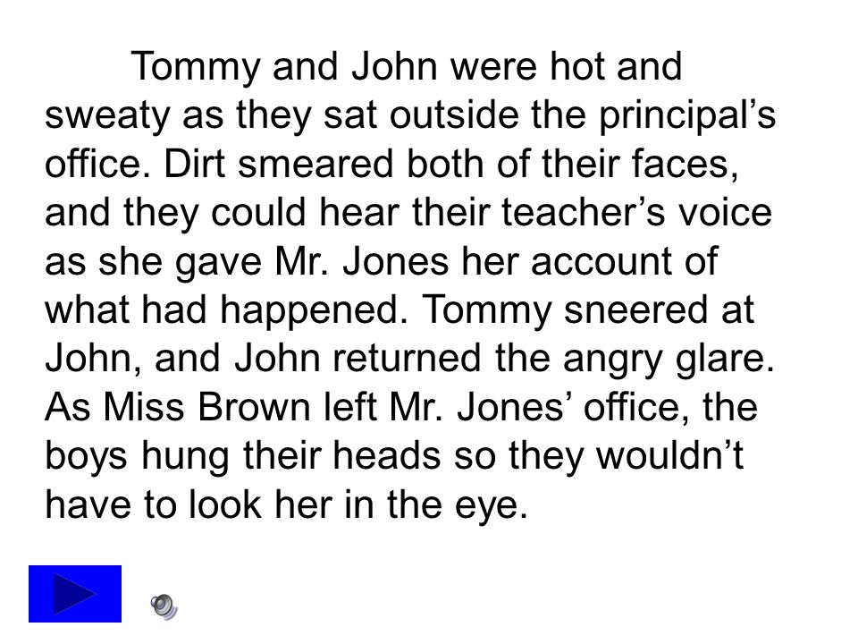 Tommy and John were hot and sweaty as they sat outside the principal's office.