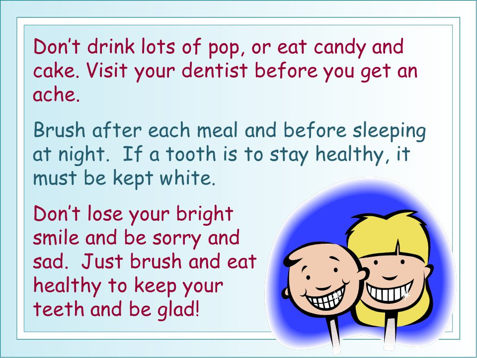 Don't drink lots of pop, or eat candy and cake