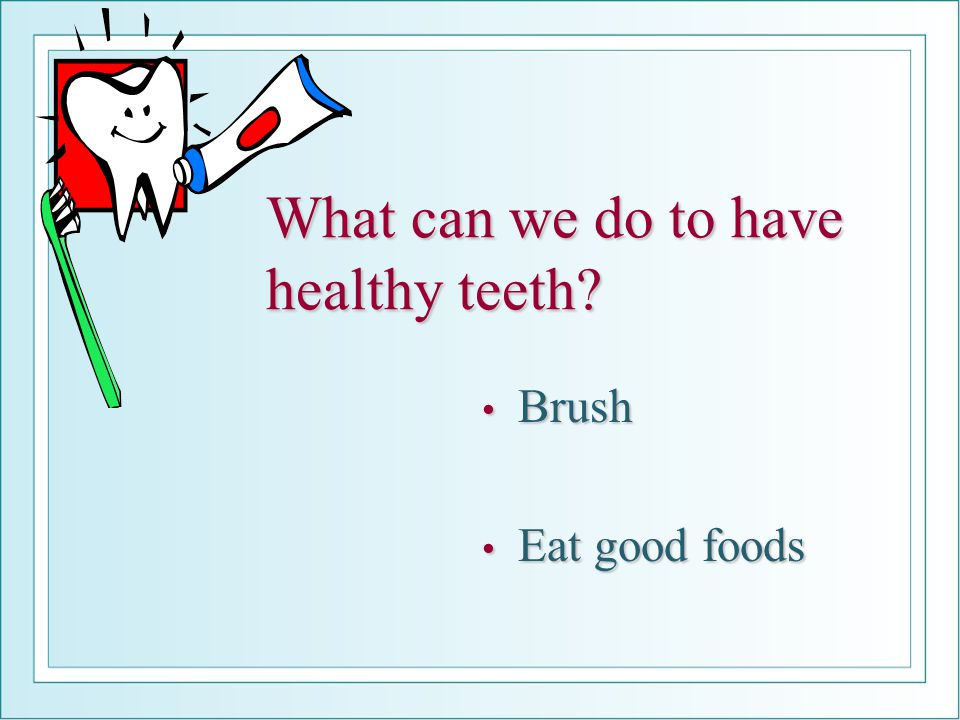 What can we do to have healthy teeth