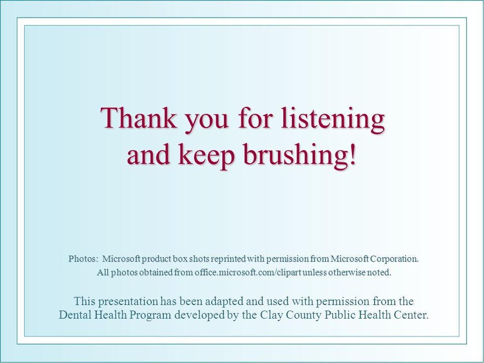Thank you for listening and keep brushing!