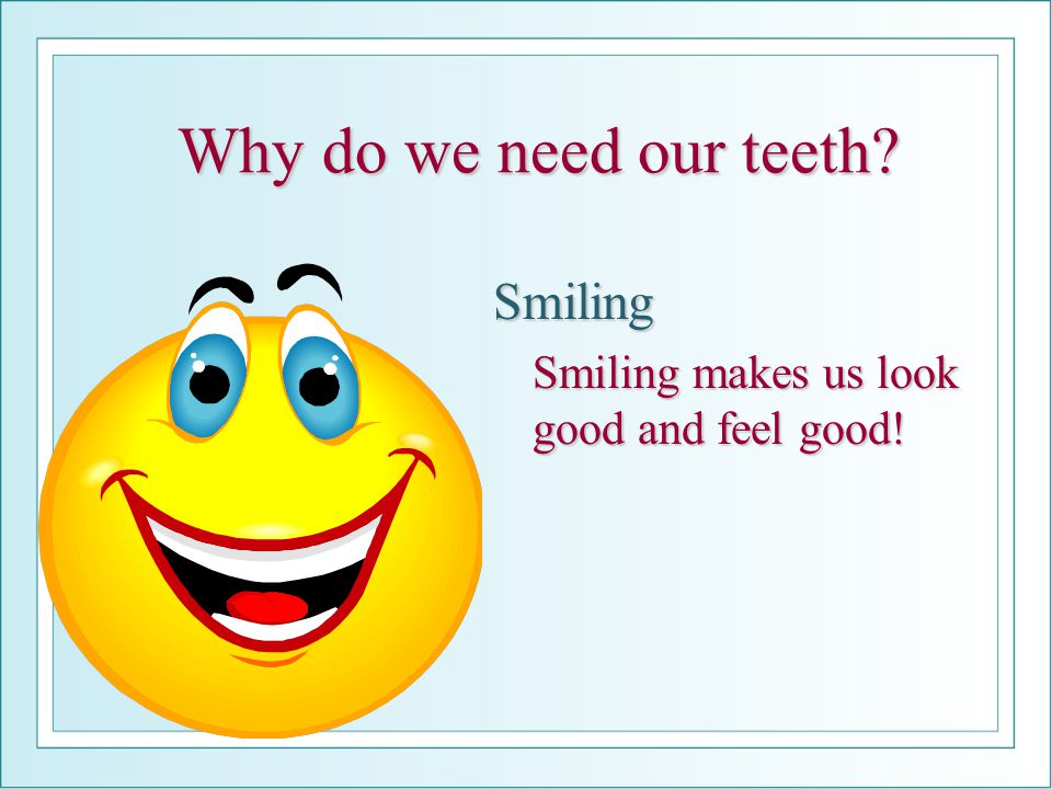 Why do we need our teeth Smiling