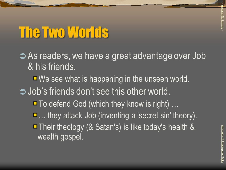 The Two Worlds - newmanlib.ibri.org - As readers, we have a great advantage over Job & his friends.