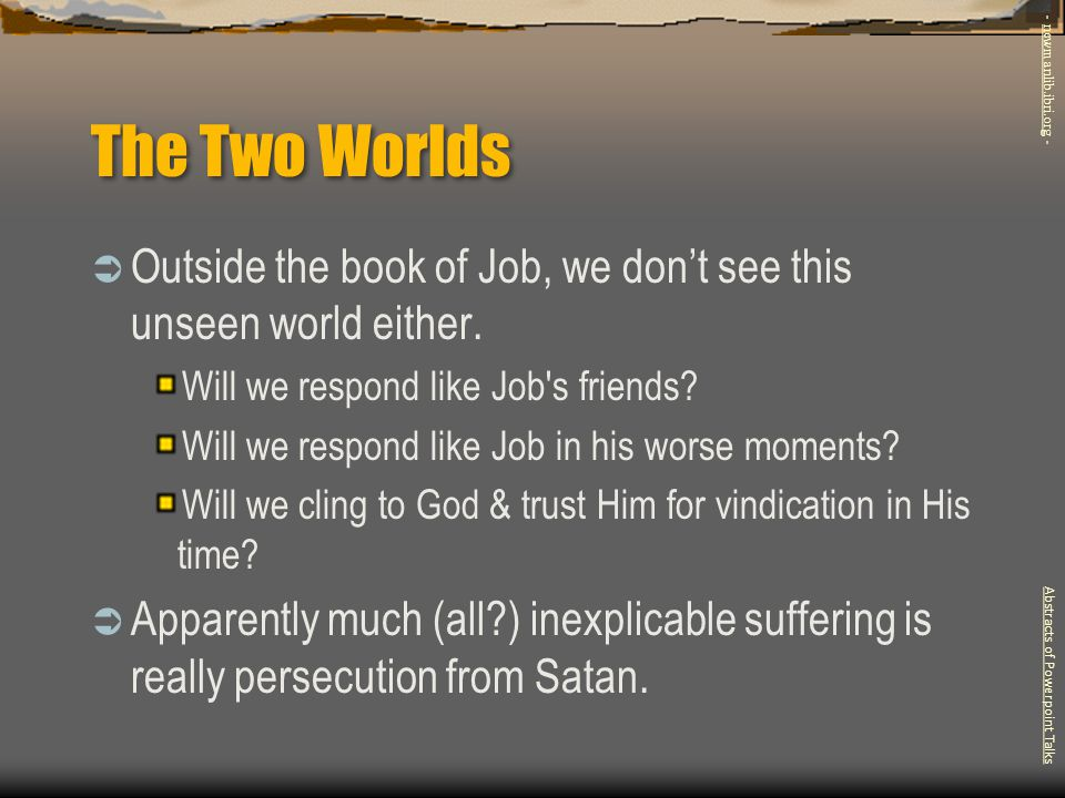 The Two Worlds - newmanlib.ibri.org - Outside the book of Job, we don't see this unseen world either.