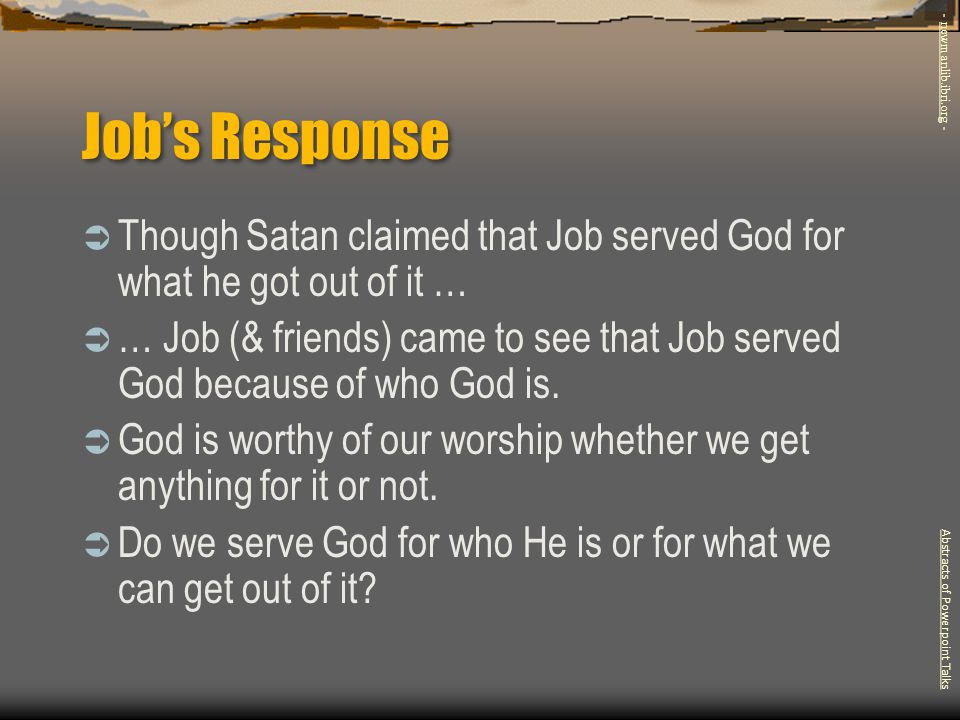 Job's Response - newmanlib.ibri.org - Though Satan claimed that Job served God for what he got out of it …