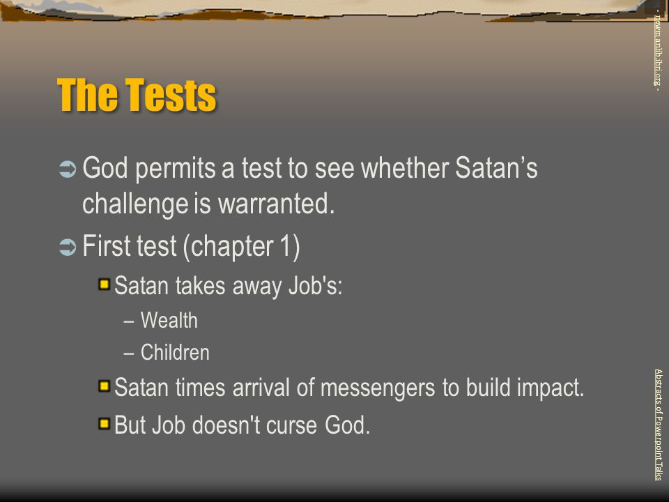 The Tests - newmanlib.ibri.org - God permits a test to see whether Satan's challenge is warranted.