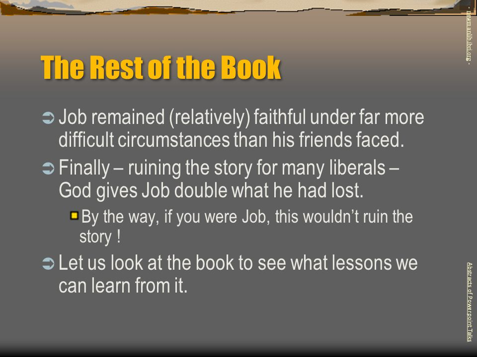 The Rest of the Book - newmanlib.ibri.org - Job remained (relatively) faithful under far more difficult circumstances than his friends faced.