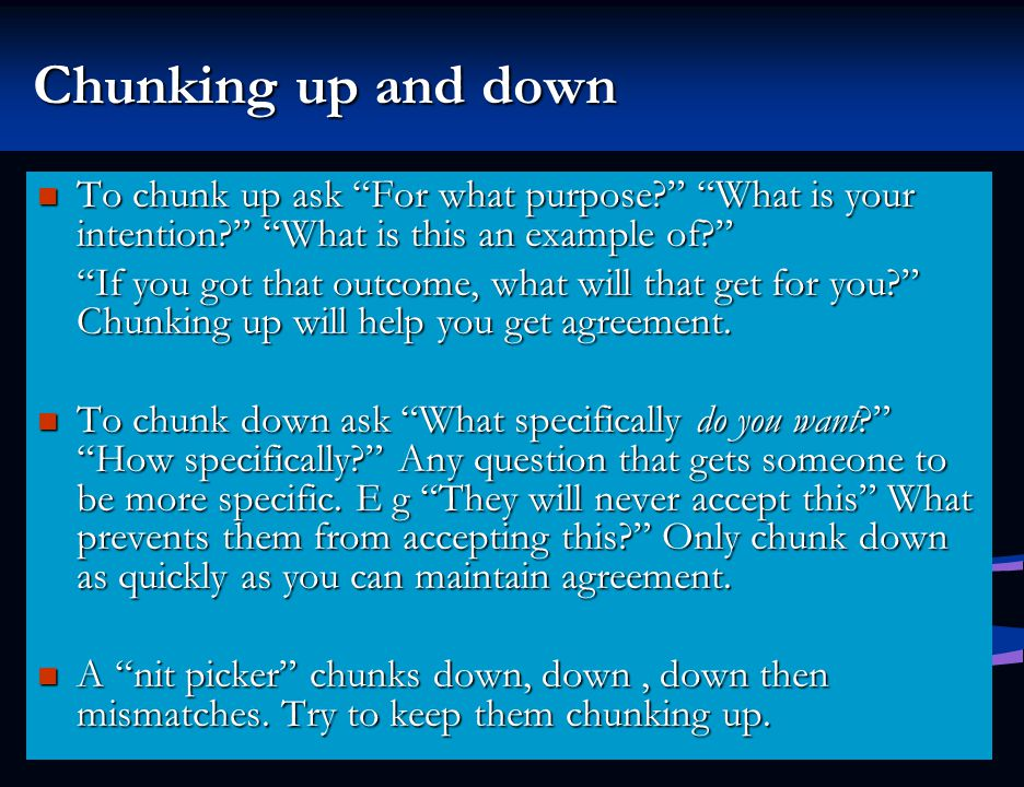 Chunking up and down To chunk up ask For what purpose What is your intention What is this an example of