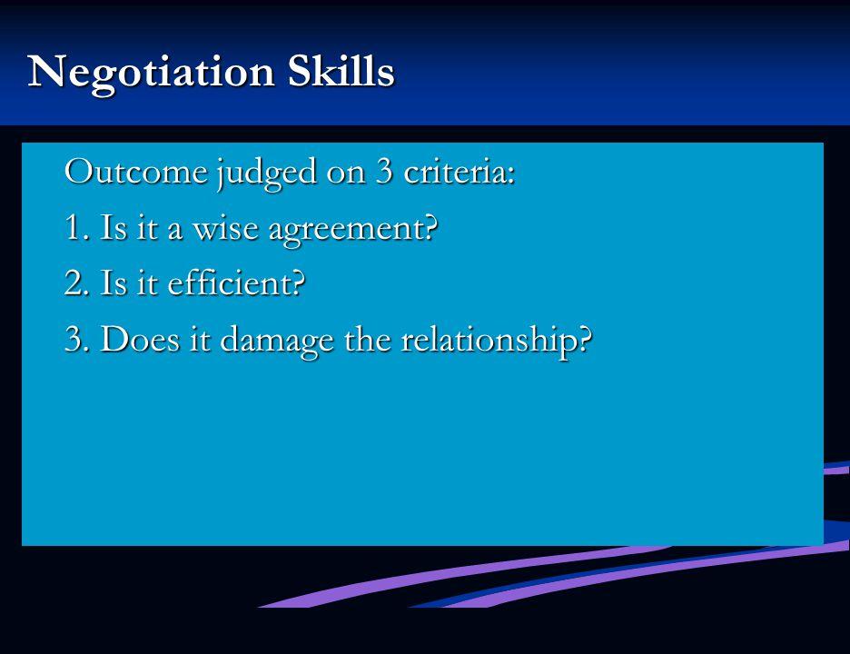 Negotiation Skills Outcome judged on 3 criteria: