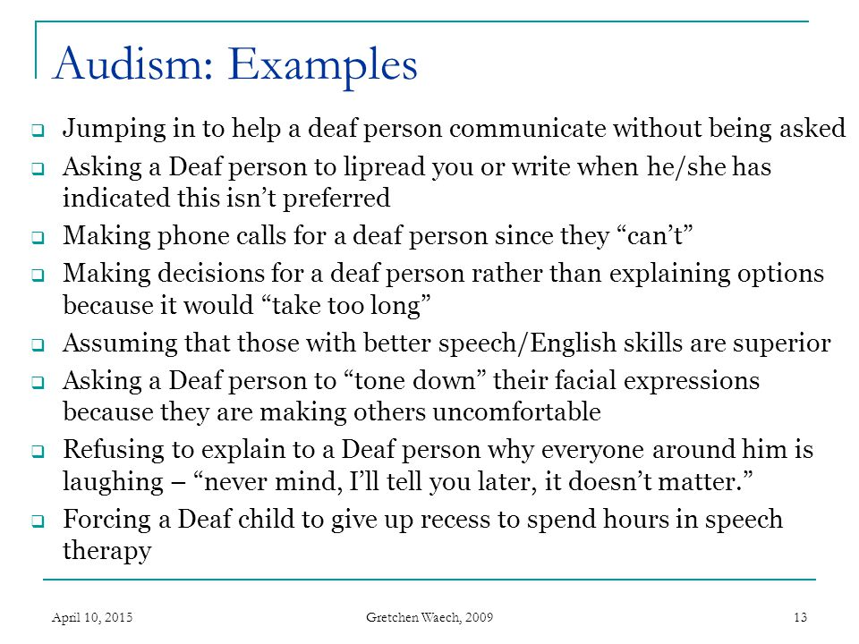 Audism: Examples Jumping in to help a deaf person communicate without being asked.