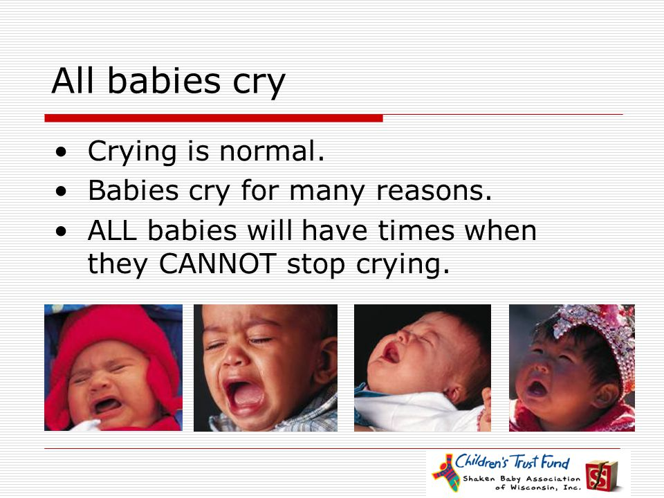 All babies cry Crying is normal. Babies cry for many reasons.