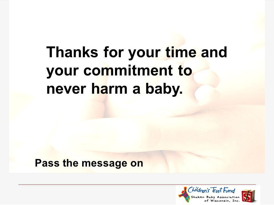 Thanks for your time and your commitment to never harm a baby.