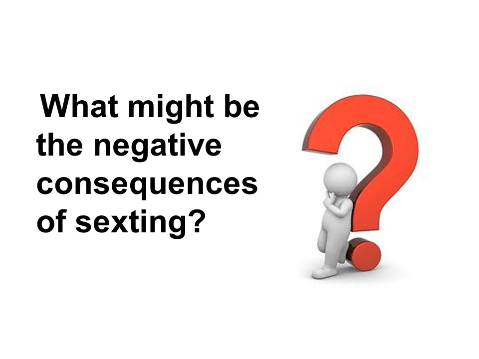 What might be the negative consequences of sexting