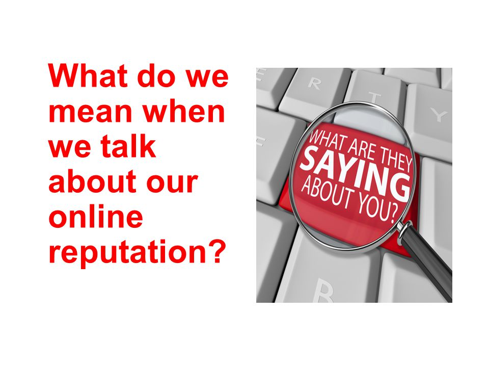 What do we mean when we talk about our online reputation