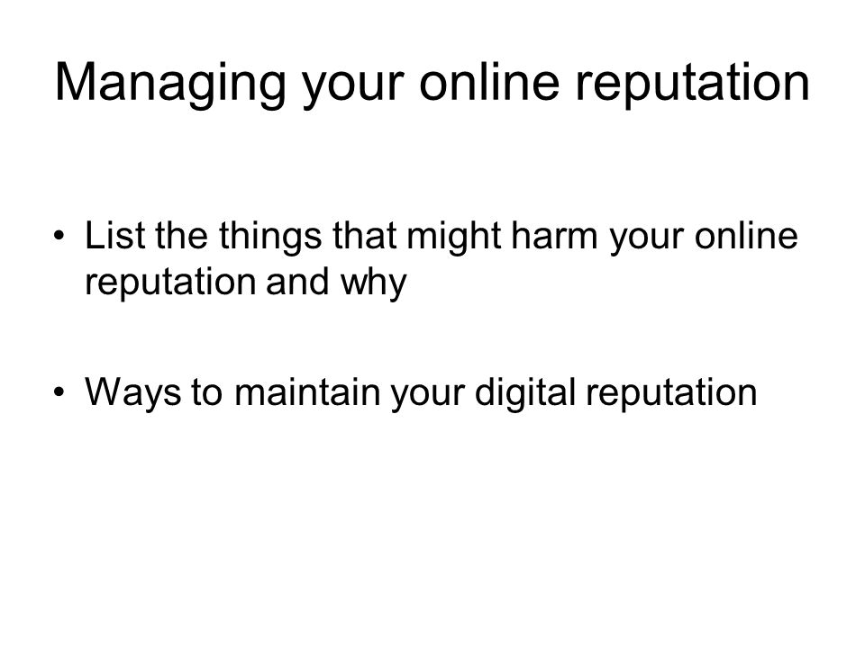 Managing your online reputation