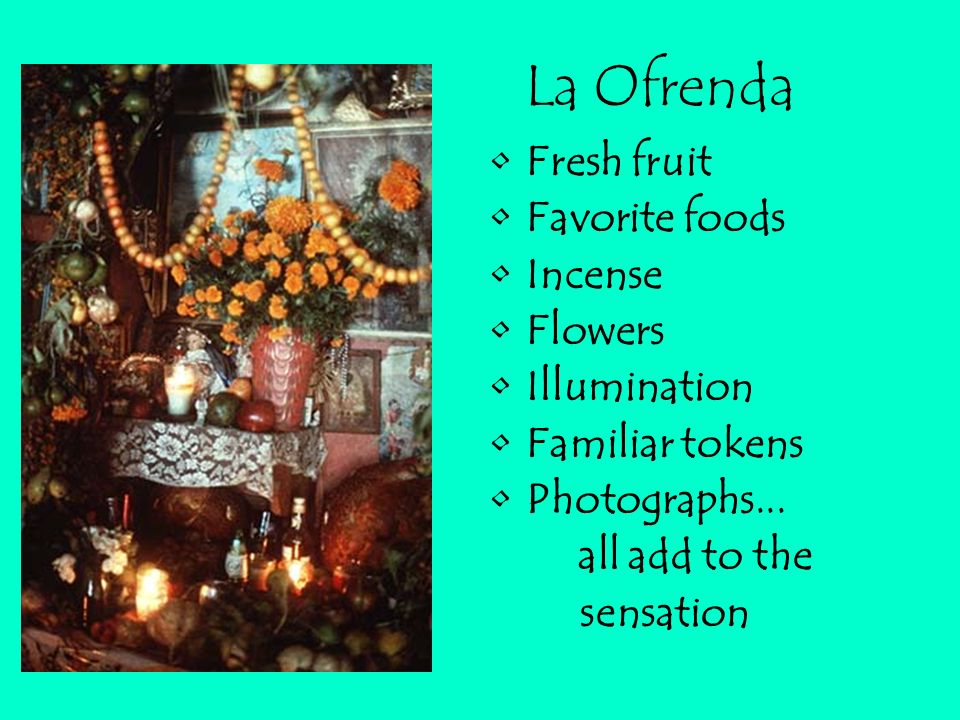 La Ofrenda Fresh fruit Favorite foods Incense Flowers Illumination