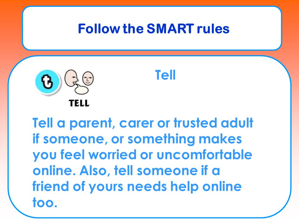 Follow the SMART rules Tell.