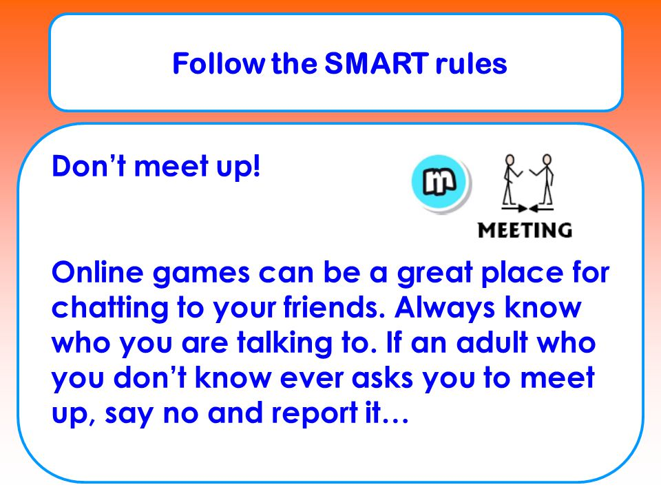 Follow the SMART rules Don't meet up!