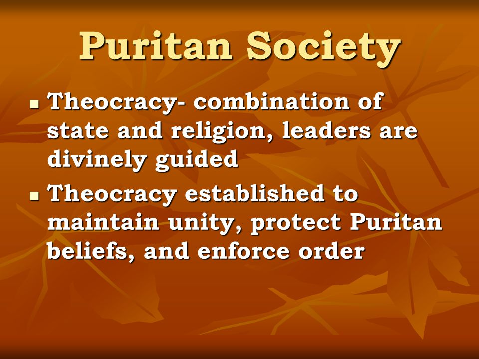 Puritan Society Theocracy- combination of state and religion, leaders are divinely guided.