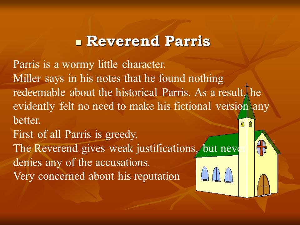 Reverend Parris Parris is a wormy little character.