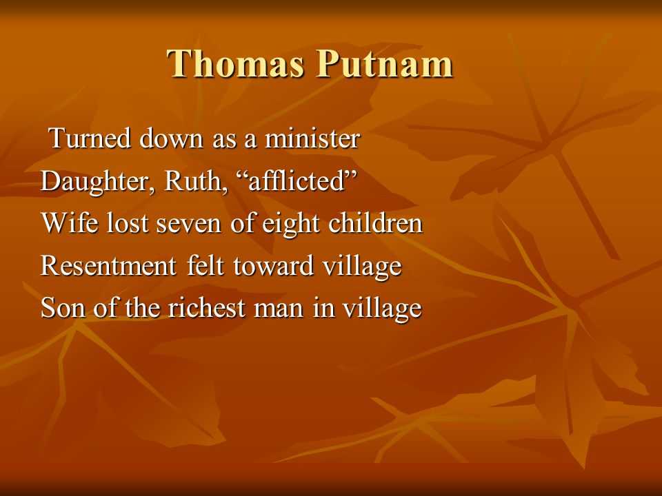 Thomas Putnam Turned down as a minister Daughter, Ruth, afflicted