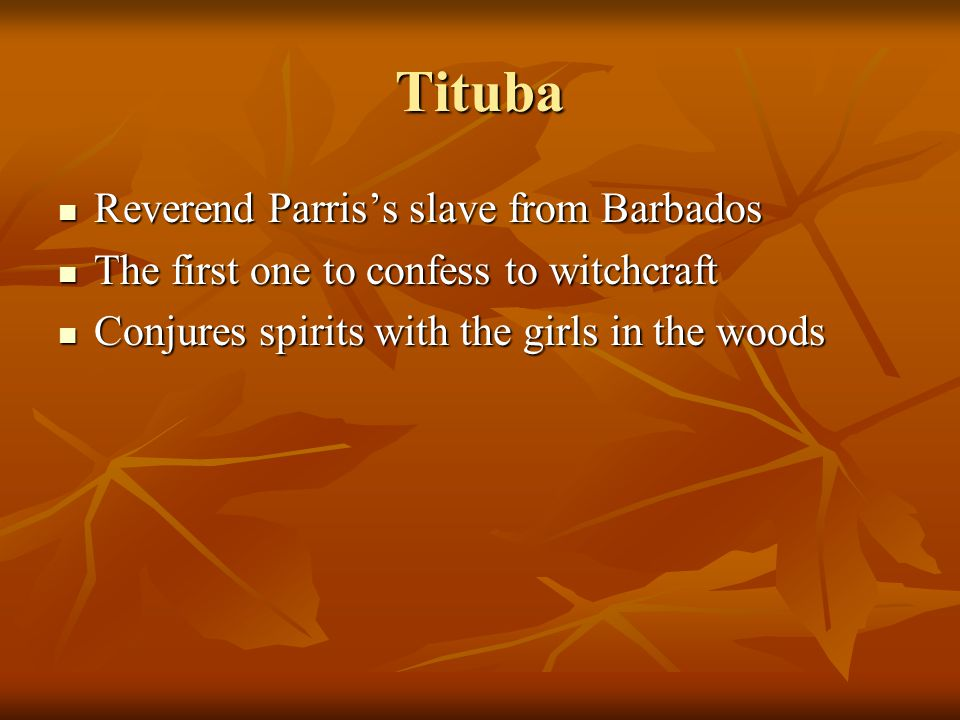 Tituba Reverend Parris's slave from Barbados