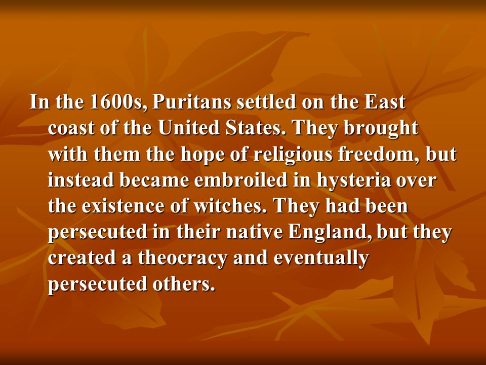 In the 1600s, Puritans settled on the East coast of the United States