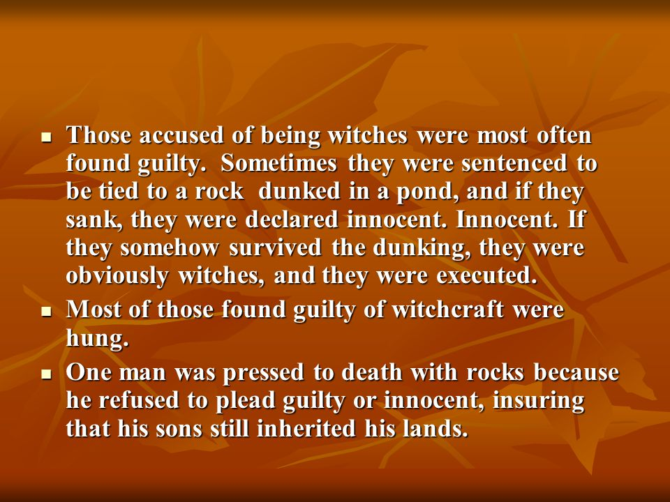 Those accused of being witches were most often found guilty