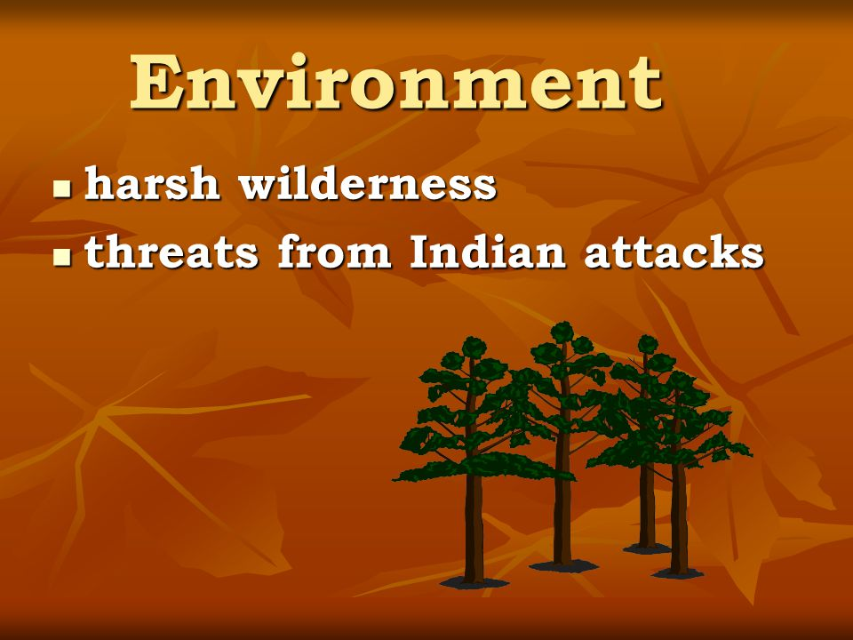 Environment harsh wilderness threats from Indian attacks