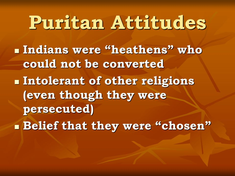 Puritan Attitudes Indians were heathens who could not be converted