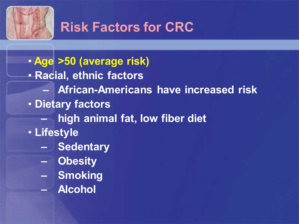 Risk Factors for CRC Age >50 (average risk) Racial, ethnic factors