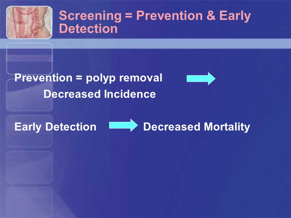 Screening = Prevention & Early Detection